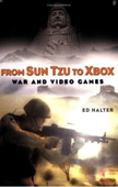 Ed Halter, From Sun Tzu to Xbox, War and Video Games, Thunder's Mouth Press, ISBN 1560256818