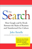 John Battelle, The Search, How Google and Its Rivals Rewrote the Rules of Business and Transformed Our Culture, Portfolio Hardcover, ISBN 1591840880