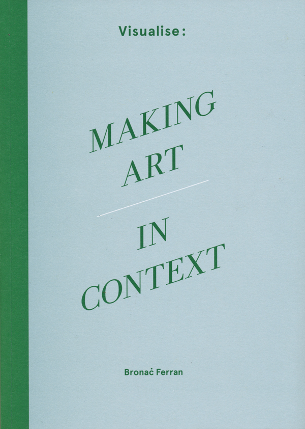 edited-by-Bronaċ-Ferran-–-Visualise--Making-Art-in-Context