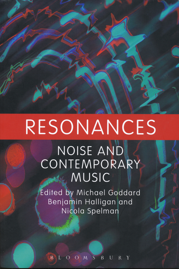 edited-by-Michael-Goddard,-Benjamin-Halligan,-Nicola-Spelman-–-Resonances--Noise-and-Contemporary-Music