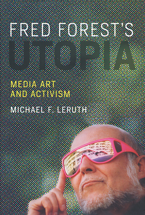 michael-f-leruth_fred-forests-utopia-media-art-and-activism_the-mit-press