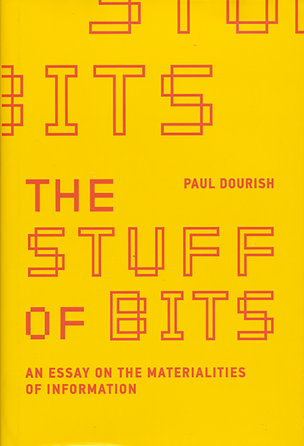 paul-dourish_-the-stuff-of-bits-an-essay-on-the-materialities-of-information_the-mit-pres