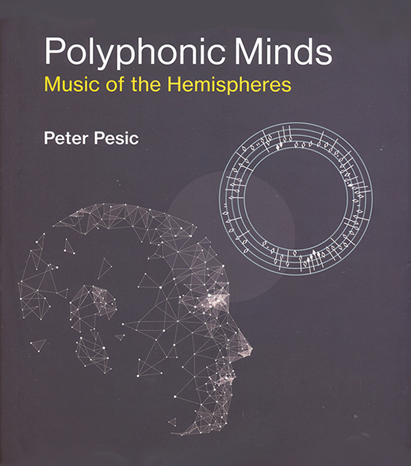 peter-pesic_polyphonic-minds-music-of-the-hemispheres_the-mit-press