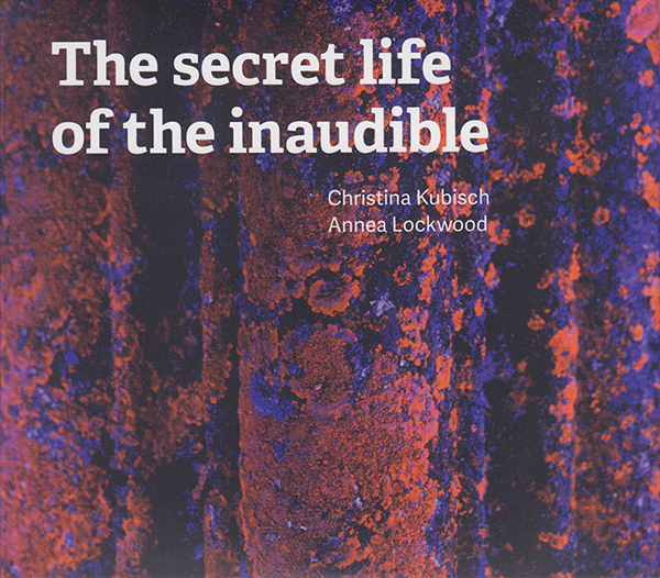 christina-kubisch-annea-lockwood-%e2%80%8e-the-secret-life-of-the-inaudible