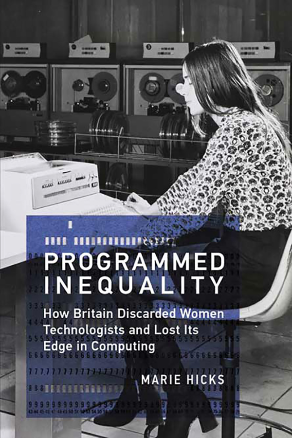 hicks_marie_programmed_inequality_how_britain_discarded_women_technologists_and_lost_its_edge_in_computing_2017