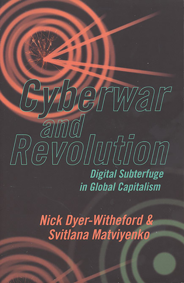 nick-dyer-witheford-svitlana-matviyenko-cyberwar-and-revolution