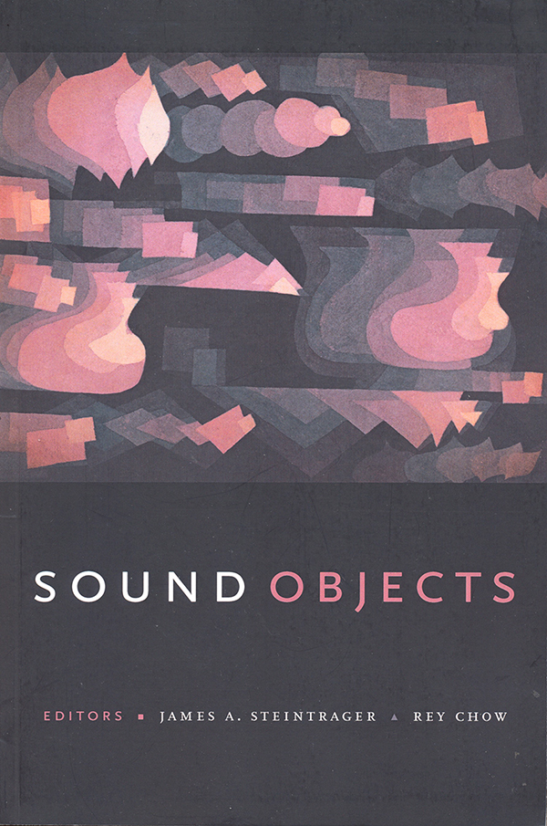 edited-by-james-a-steintrager-rey-chow-sound-objects