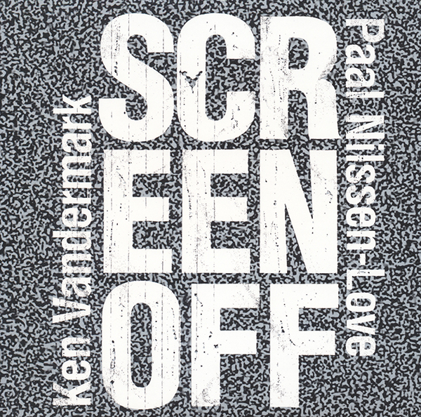 paal-nilssen-love-ken-vandermark-screen-off-cd-pnlok