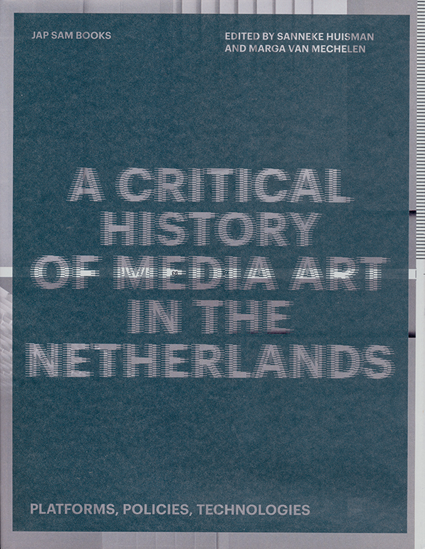 edited-by-sanneke-huisman-marga-van-mechelen-a-critical-history-of-media-art-in-the-netherlands-platforms-policies-technologiesok