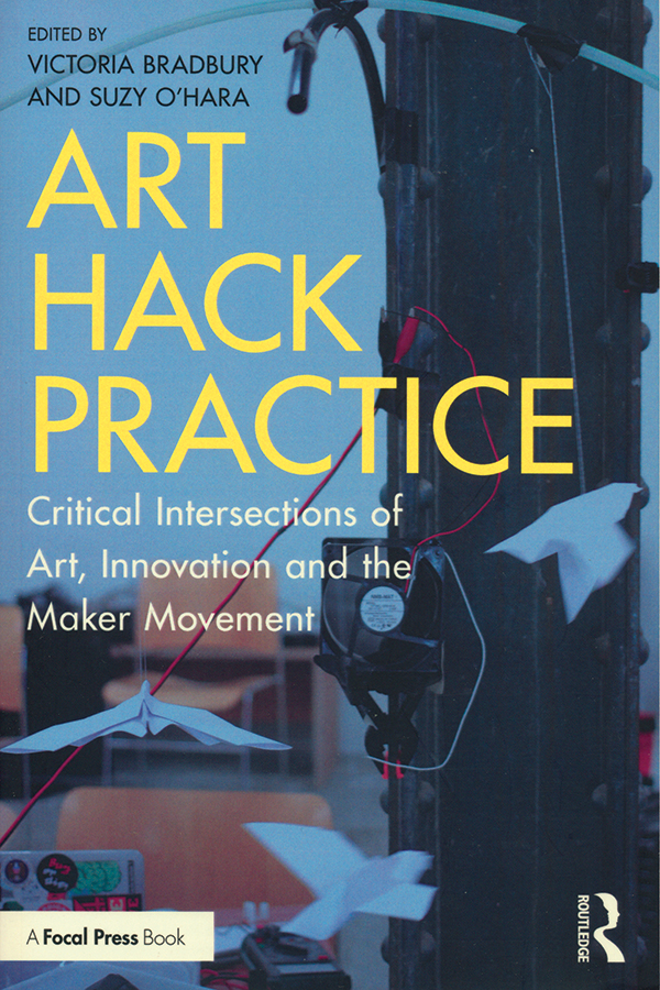 edited-by-victoria-bradbury-suzy-ohara-art-hack-practice-critical-intersections-of-art-innovation-and-the-maker-movementok