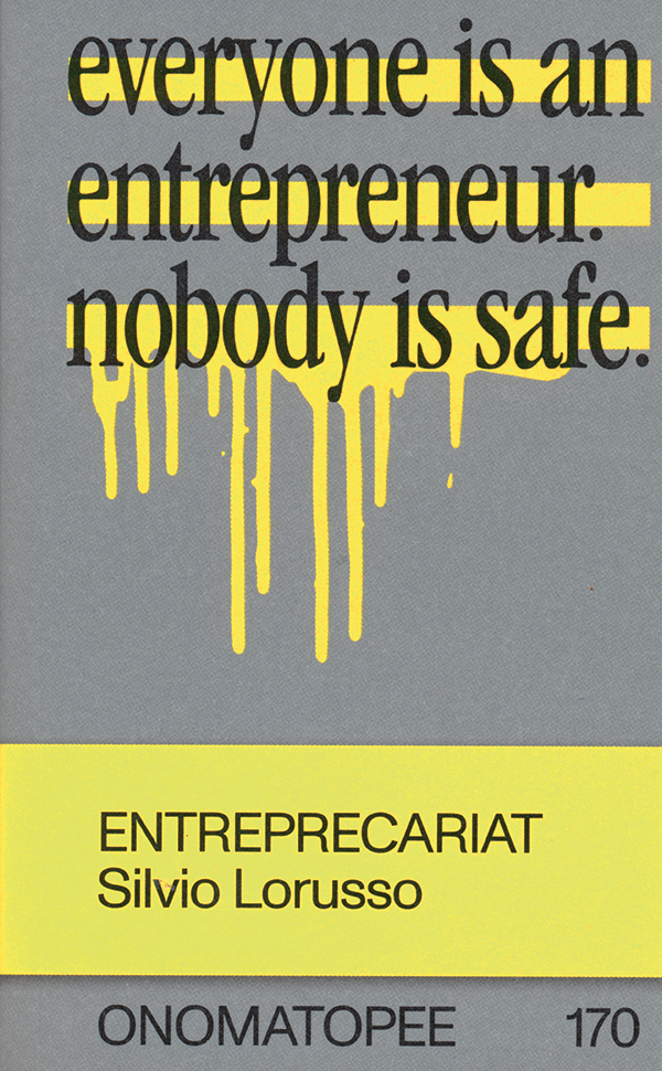 silvio-lorusso-entreprecariat-everyone-is-an-entrepreneur-nobody-is-safeok